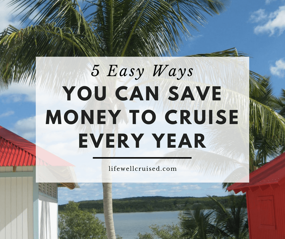 5 ways to save money to cruise every year