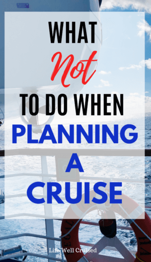 What not to do when planning a cruise