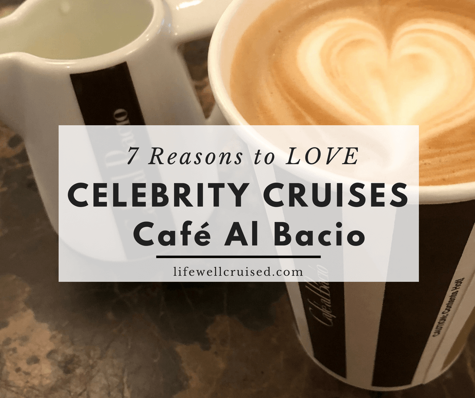 Celebrity Cruises: 7 Reasons You Will LOVE Cafe Al Bacio