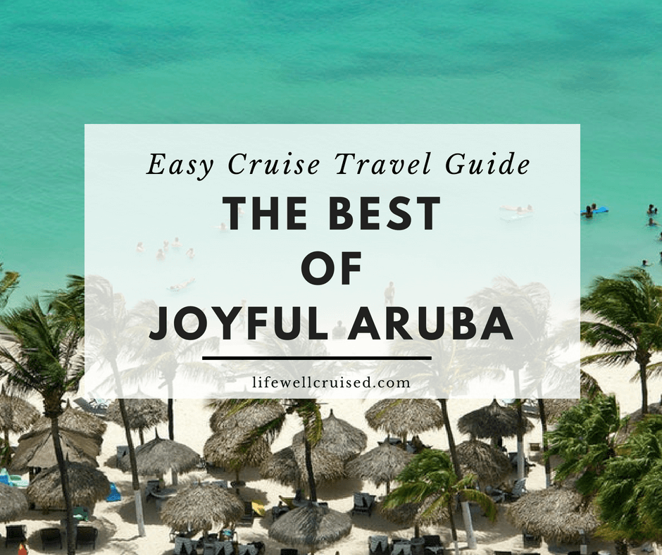 The Best of Joyful Aruba – Easy Cruise Travel Guide