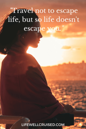 Travel not to escape life, but so life doesn't escape you