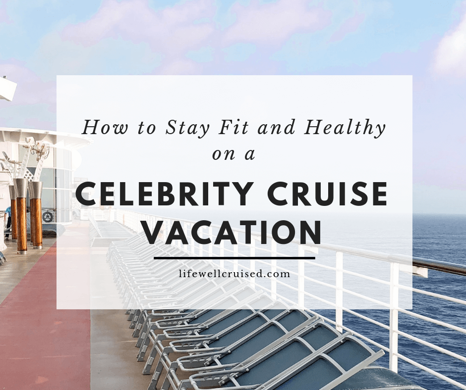 how to stay fit and healthy on a celebrity cruise vacation