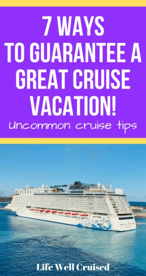 7 Ways to Guarantee a great cruise vacation