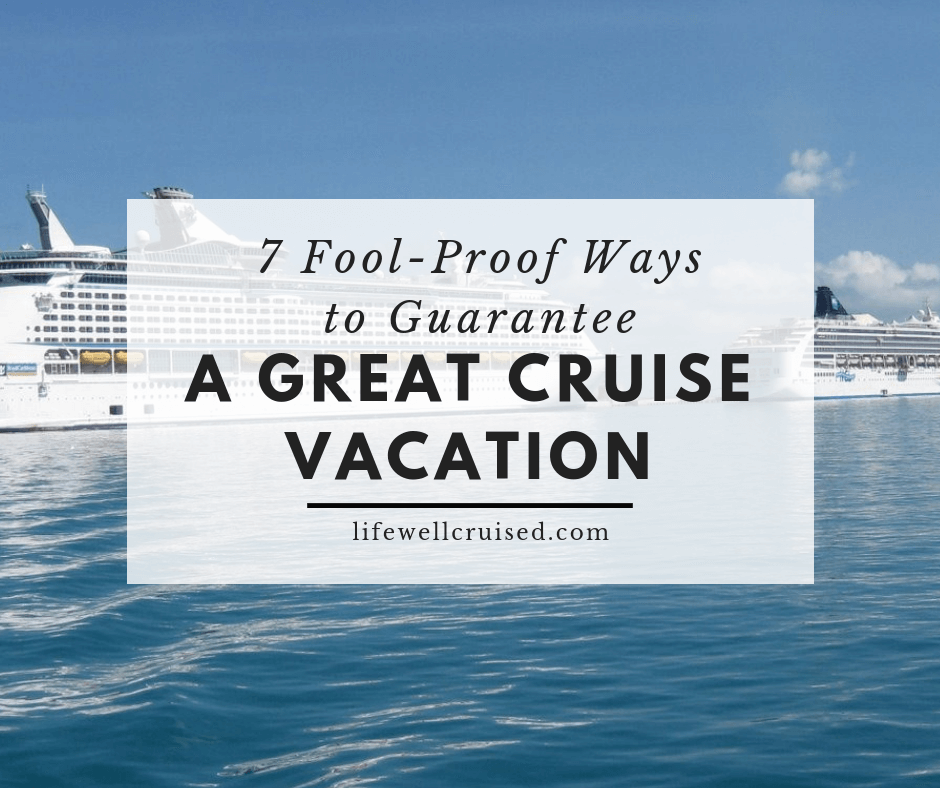 7 fool-proof ways to guarantee a great cruise vacation