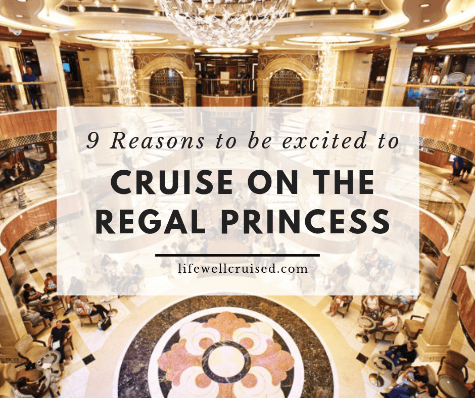 9 Reasons To Be Excited To Cruise on the Regal Princess