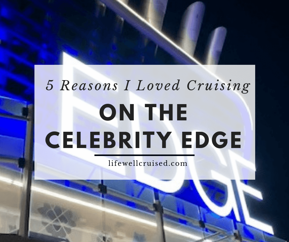 5 Reasons I Loved Cruising on the Celebrity Edge