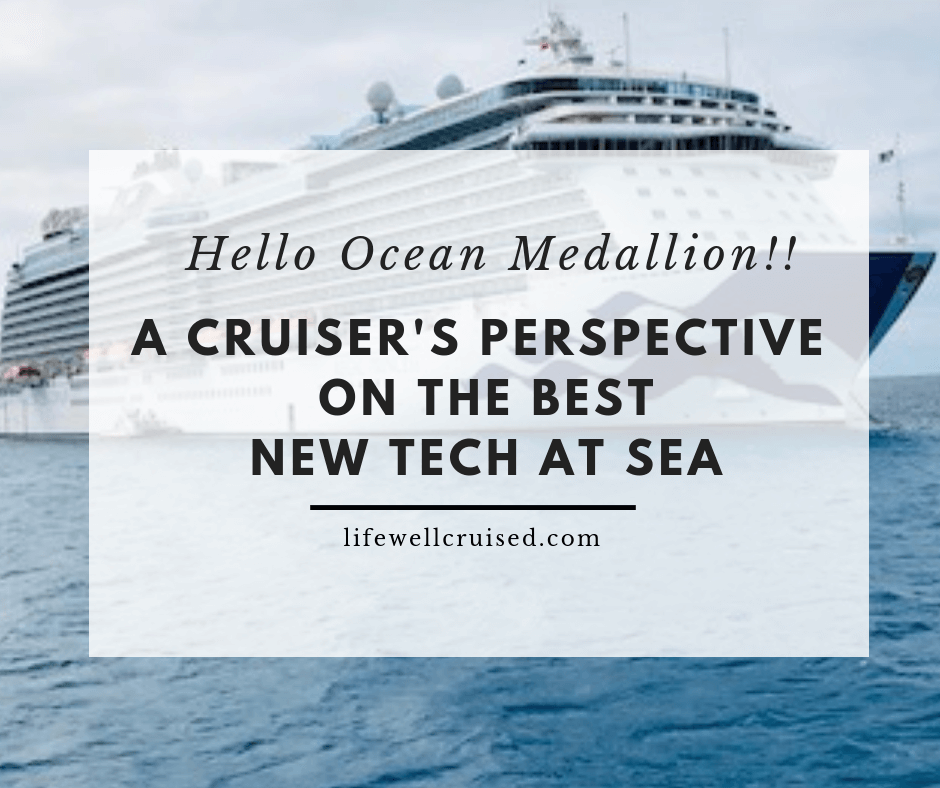Hello Ocean Medallion!! A Cruiser's Perspective on the Best New Tech at Sea