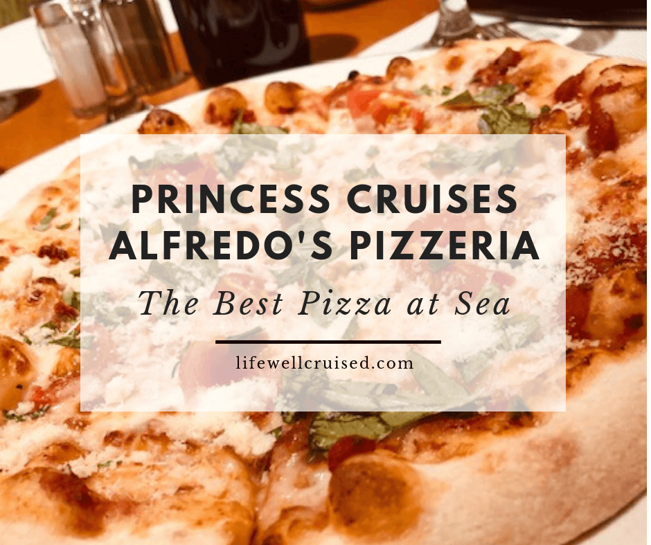 Princess Cruises Alfredo's Pizzeria – the Best Pizza at Sea
