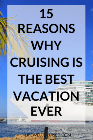15 reasons why cruising is the best vacation