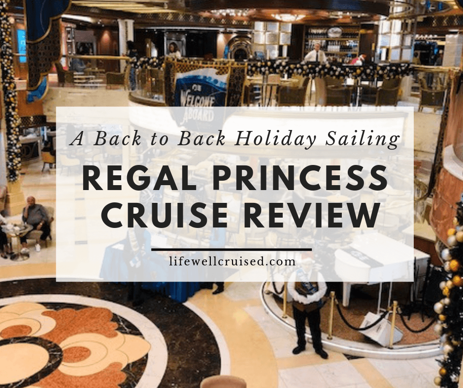 Regal Princess Cruise Review – A Back to Back Holiday Sailing