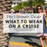 What to Wear on a Cruise - The Ultimate Guide