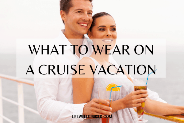 What to Wear on a Cruise Vacation