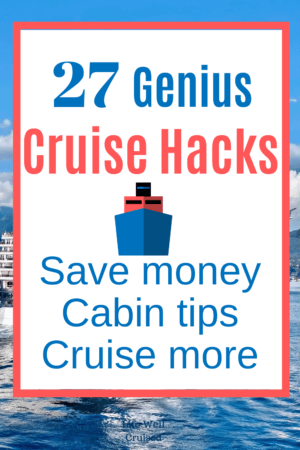 27 Genuis Cruise Hacks - Save money, cabin tips, cruise more