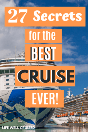 27 Secrets for the best Cruise Ever