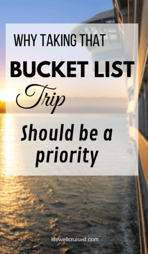 why taking that bucket list trip should be a priority