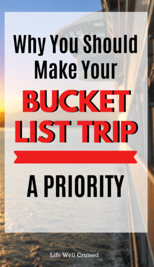 Make your bucket list trip a priority