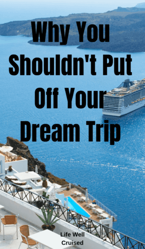 why you shouln't put off your dream trip