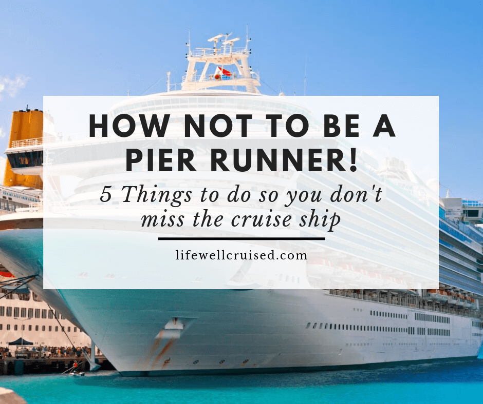 How NOT to be a pier runner (and miss the cruise ship)