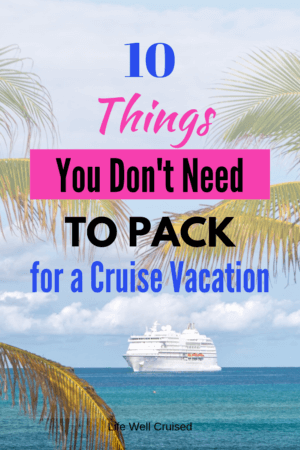 10 Things you don't need to pack for a cruise vacation