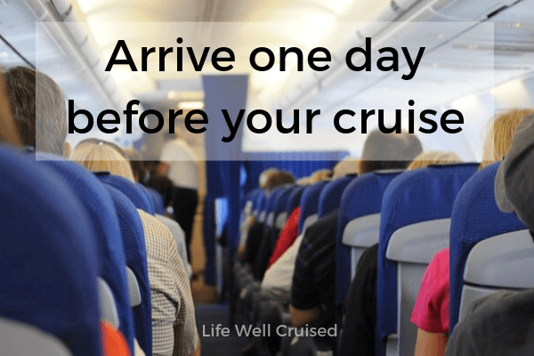 Arrive one day before your cruise - airplane