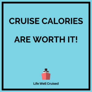 cruise calories are worth it