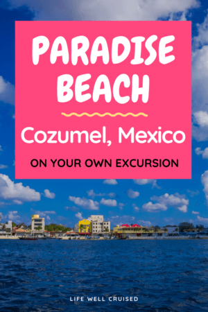 Paradise Beach Cozumel Mexico on your own excursion