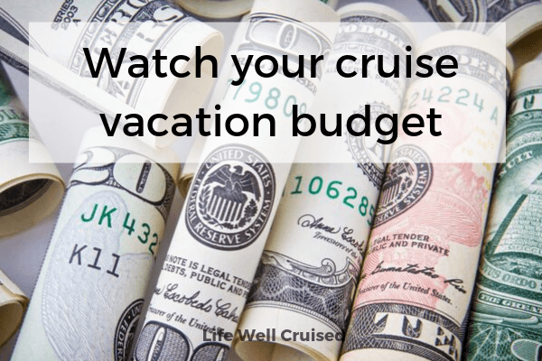 Watch your cruise vacation budget