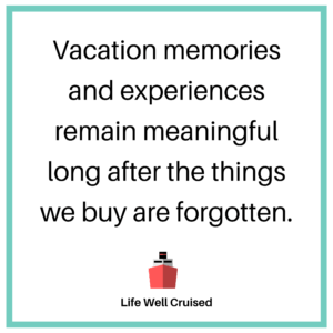 Vacation memories and experiences remain meaningful long after the things we buy are forgotten