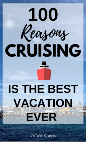 100 Reasons Cruising is the Best Vacation Ever