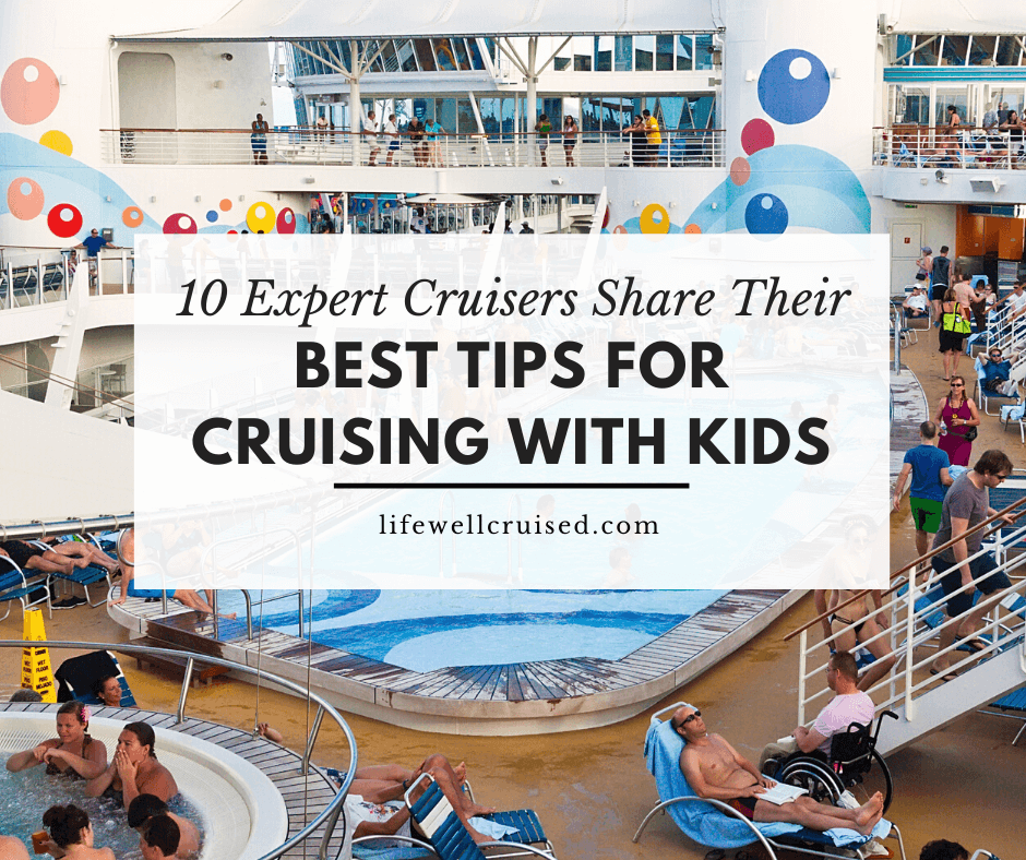 10 Cruise Experts Share Their Best Tips for Cruising with Kids