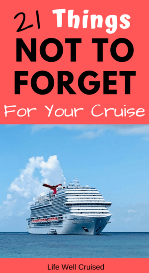 21 Things NOT to Forget For Your Cruise