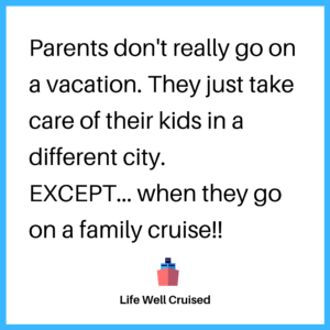 Parents don't really go on vacation. They just take care of their kids in a different city. Except, when they go on a family cruise!!