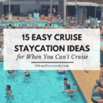 15 Easy Cruise Staycation Ideas for When You Can't Cruise