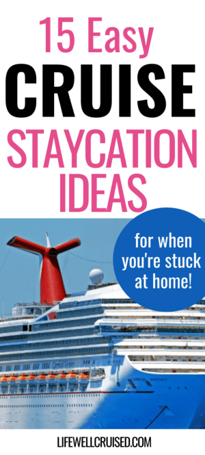 15 Easy Cruise Staycation Ideas for when you're stuck at home! PIN