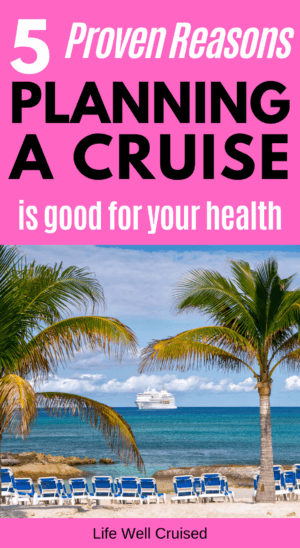 5 Proven Reasons Planning a Cruise is Good for Your Health PIN