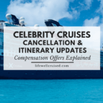 Celebrity Cruises Cancellation and Itinerary Updates - Compensation offers