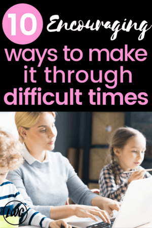 10 Encouraging Ways to Cope During Tough Times