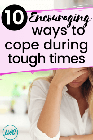 10 Encouraging Ways to Cope During Tough Times PIN