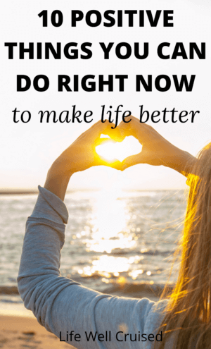 10 Positive Things You Can do Right Now to Make Life Better