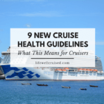 9 NEW Cruise Health Guidelines - What this means for Cruisers