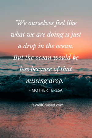 We ourselves feel like what we are doing is just a drop in the ocean. But the ocean would be less because of that missing drop