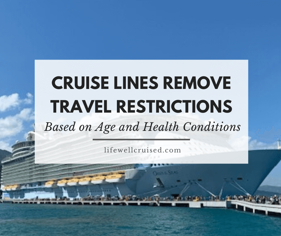 Cruise Lines Remove Travel Restrictions Based on Age and Health Conditions