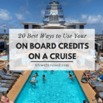 20 Best ways to Use On Board Credits on a Cruise