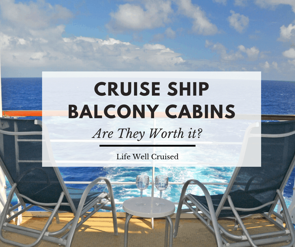 Are Balcony Cabins Worth it on a Cruise? 10 Pros & 4 Cons