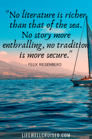 No literature is richer than that of the sea. No story more enthralling, no tradition is more secure - cruise sailing quote