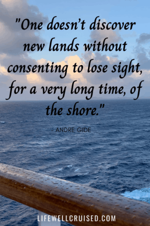 One doesn't discover new lands without consenting to lose sight, for a very long time, of the shore - cruise travel quote