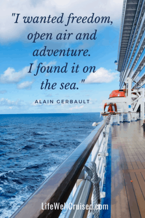 I wanted freedom, open air and adventure. I found it on the sea. Cruise Travel Quote