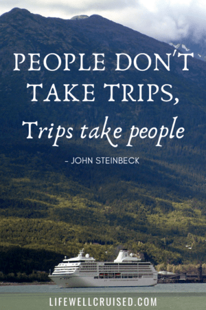 people don't take trips, trips take people - cruise travel quote