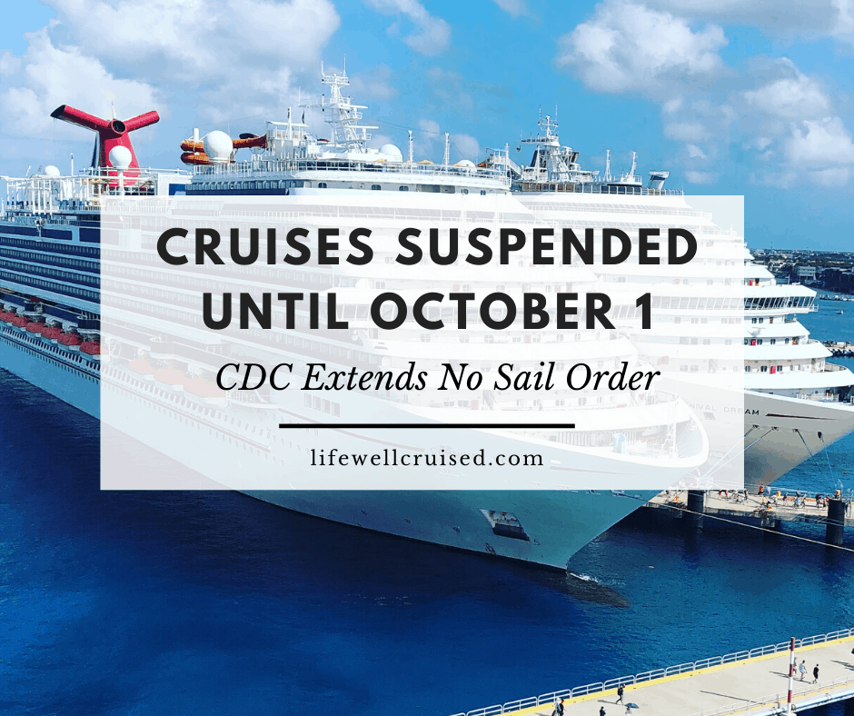 Cruises Suspended Until October 1 as CDC Extend a No Sail Order