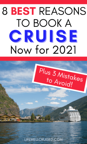 8 Best Reasons to Book a Cruise Now for 2021 plus 3 mistakes